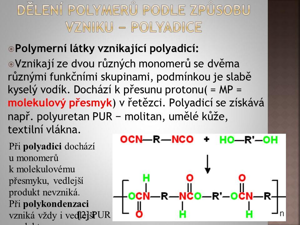  Polymerní látky vznikající polyadicí:  Vznikají ze dvou různých monomerů se dvěma různými funkčními skupinami, podmínkou je slabě kyselý vodík. Doc