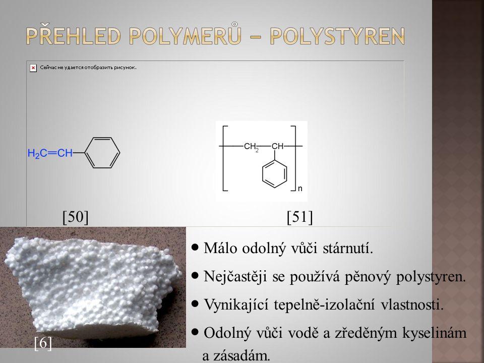 [6] ● Málo odolný vůči stárnutí. ● Nejčastěji se používá pěnový polystyren. ● Vynikající tepelně-izolační vlastnosti. ● Odolný vůči vodě a zředěným ky