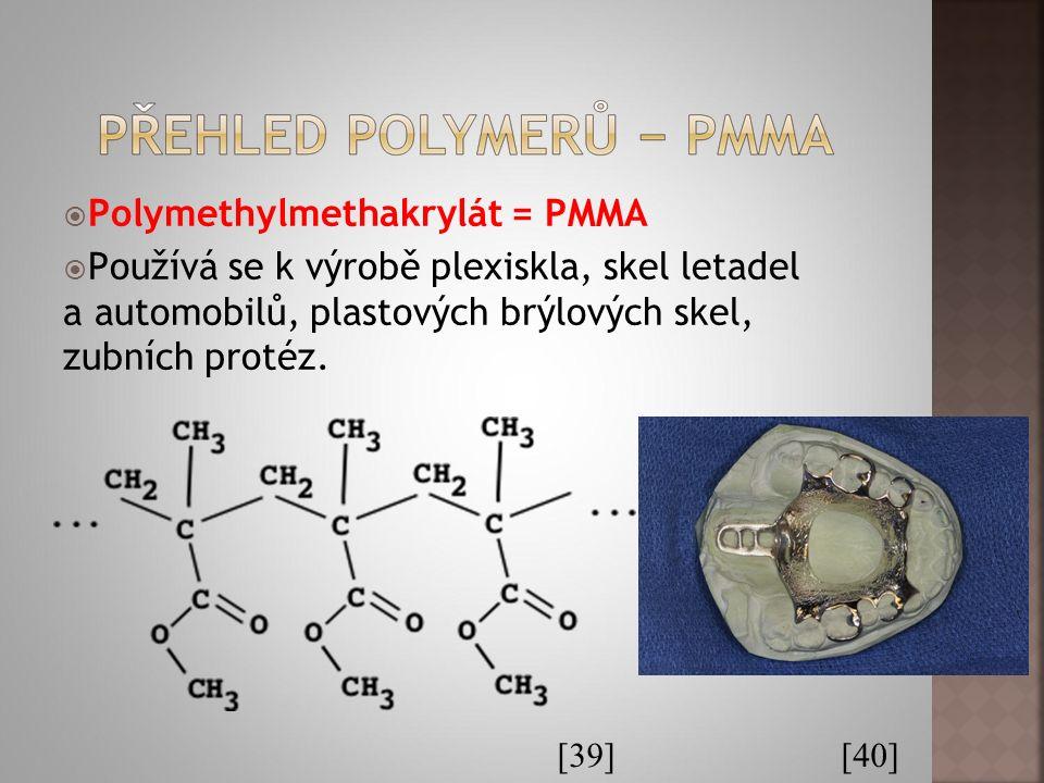  Polymethylmethakrylát = PMMA  Používá se k výrobě plexiskla, skel letadel a automobilů, plastových brýlových skel, zubních protéz. [39] [40]