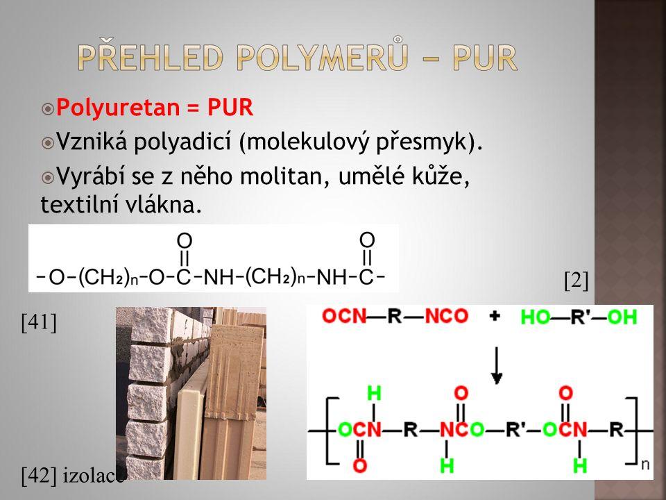  Polyuretan = PUR  Vzniká polyadicí (molekulový přesmyk).  Vyrábí se z něho molitan, umělé kůže, textilní vlákna. [41] [42] izolace [2]