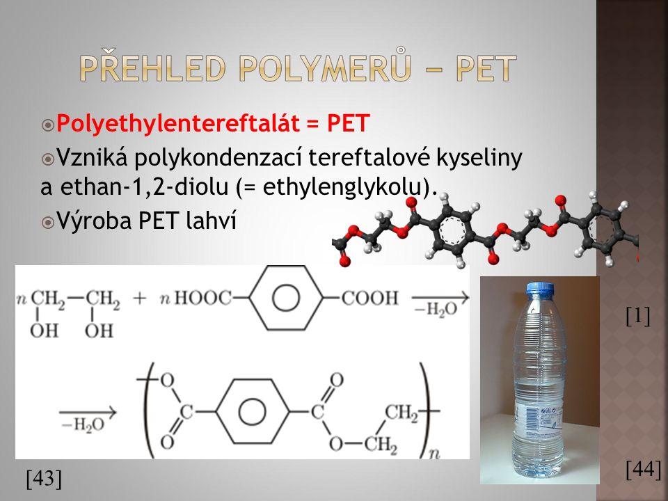  Polyethylentereftalát = PET  Vzniká polykondenzací tereftalové kyseliny a ethan-1,2-diolu (= ethylenglykolu).  Výroba PET lahví [43] [1] [44]