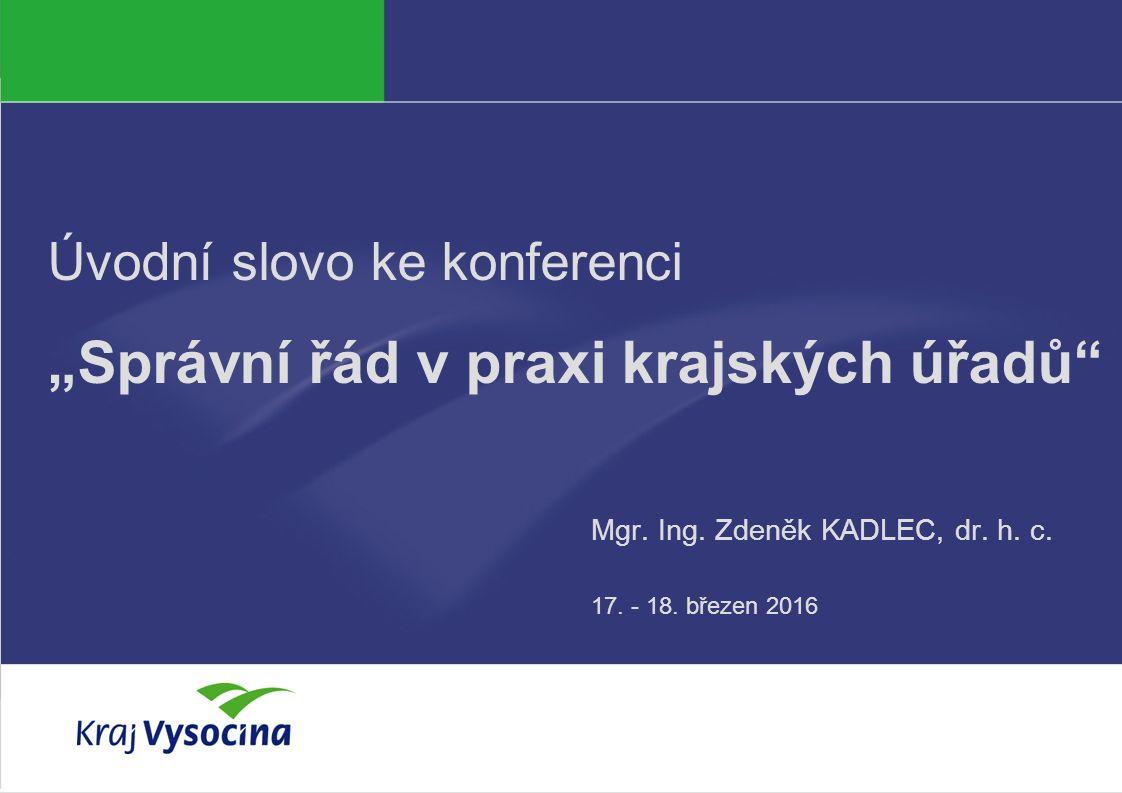 """Zdeněk KADLEC Úvodní slovo ke konferenci """"Správní řád v praxi krajských úřadů Mgr."""