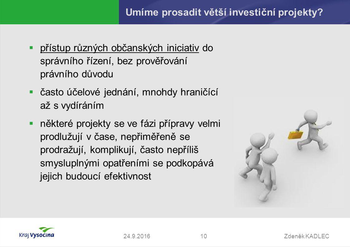 Zdeněk KADLEC1024.9.2016 Umíme prosadit větší investiční projekty.