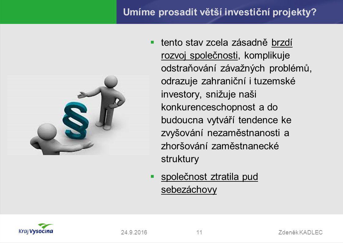 Zdeněk KADLEC1124.9.2016 Umíme prosadit větší investiční projekty.