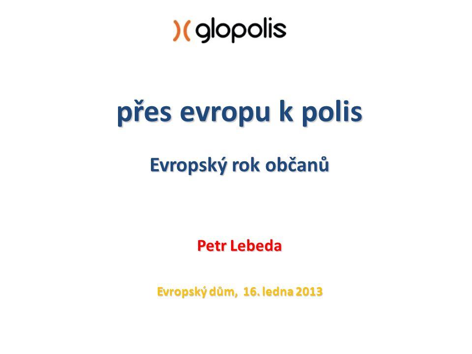 přes evropu k polis Evropský rok občanů Petr Lebeda Evropský dům, 16. ledna 2013