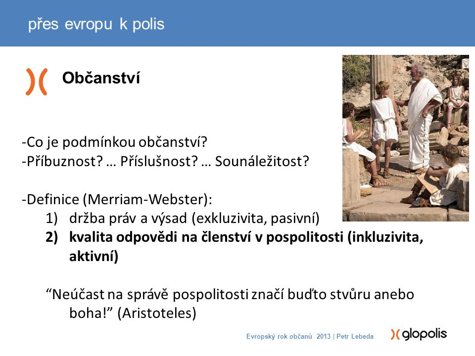 Občanství přes evropu k polis Evropský rok občanů 2013 | Petr Lebeda -Co je podmínkou občanství.
