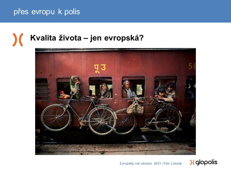 Kvalita života – jen evropská přes evropu k polis Evropský rok občanů 2013 | Petr Lebeda