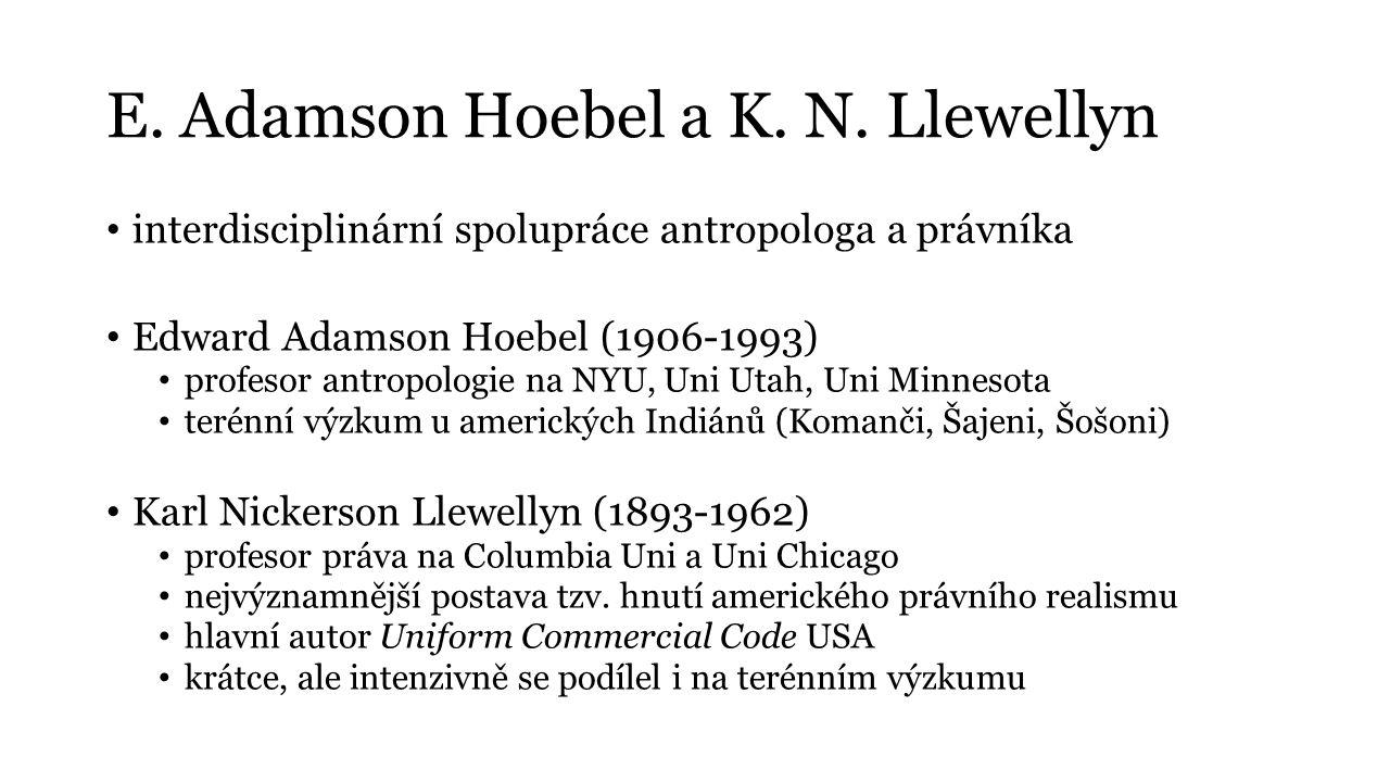 E. Adamson Hoebel a K. N. Llewellyn interdisciplinární spolupráce antropologa a právníka Edward Adamson Hoebel (1906-1993) profesor antropologie na NY