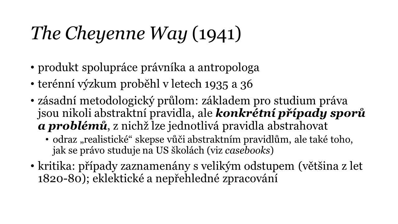 The Cheyenne Way (1941) produkt spolupráce právníka a antropologa terénní výzkum proběhl v letech 1935 a 36 zásadní metodologický průlom: základem pro