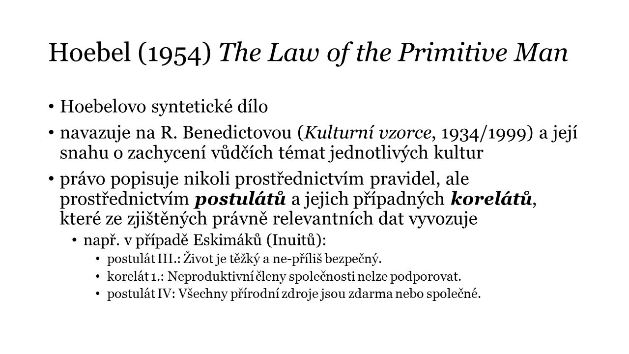 Hoebel (1954) The Law of the Primitive Man Hoebelovo syntetické dílo navazuje na R.