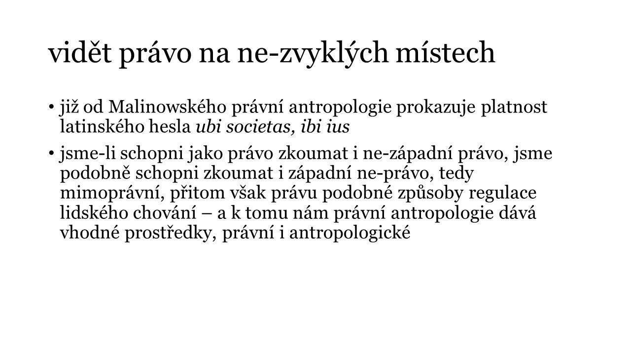 vidět právo na ne-zvyklých místech již od Malinowského právní antropologie prokazuje platnost latinského hesla ubi societas, ibi ius jsme-li schopni j