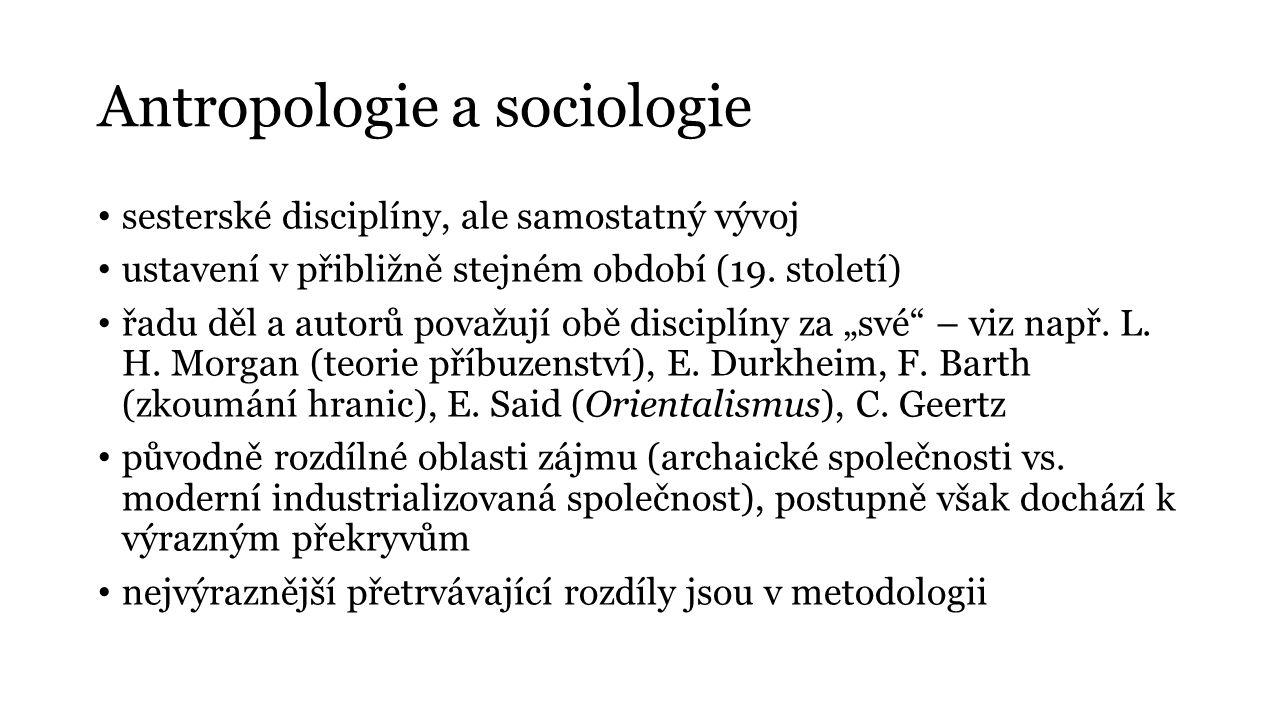 Antropologie a sociologie sesterské disciplíny, ale samostatný vývoj ustavení v přibližně stejném období (19. století) řadu děl a autorů považují obě