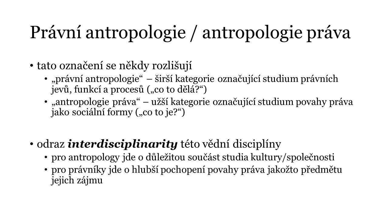 """Právní antropologie / antropologie práva tato označení se někdy rozlišují """"právní antropologie"""" – širší kategorie označující studium právních jevů, fu"""