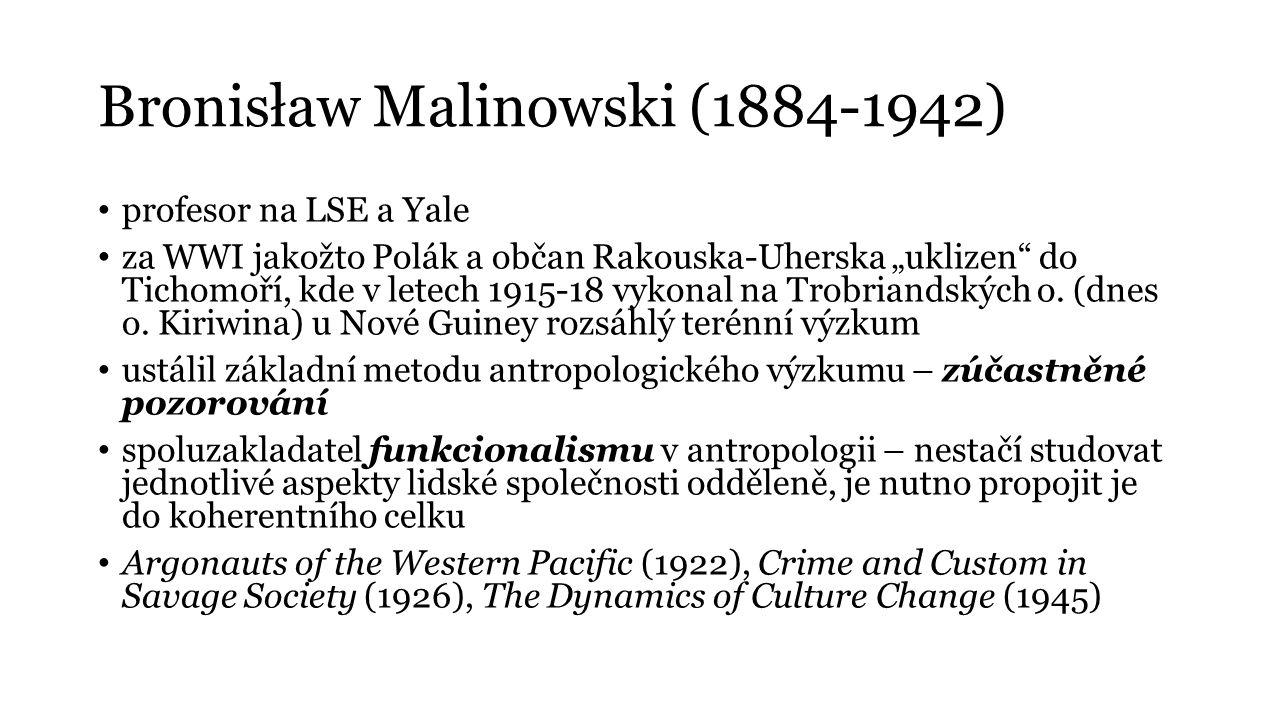 """Bronisław Malinowski (1884-1942) profesor na LSE a Yale za WWI jakožto Polák a občan Rakouska-Uherska """"uklizen"""" do Tichomoří, kde v letech 1915-18 vyk"""
