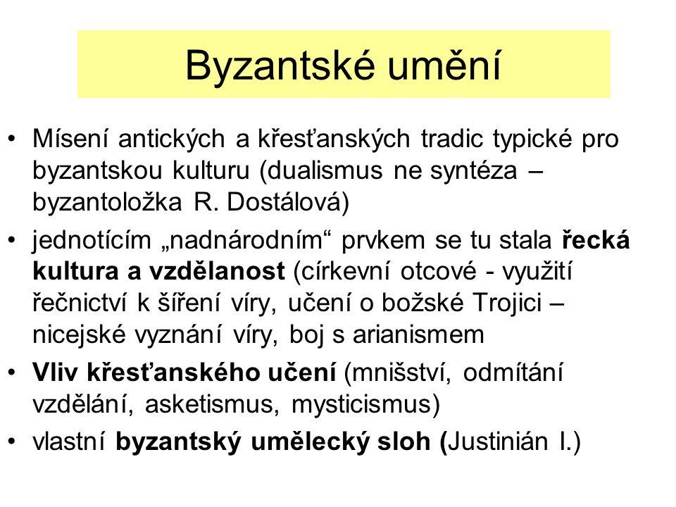 Byzantské umění Mísení antických a křesťanských tradic typické pro byzantskou kulturu (dualismus ne syntéza – byzantoložka R.