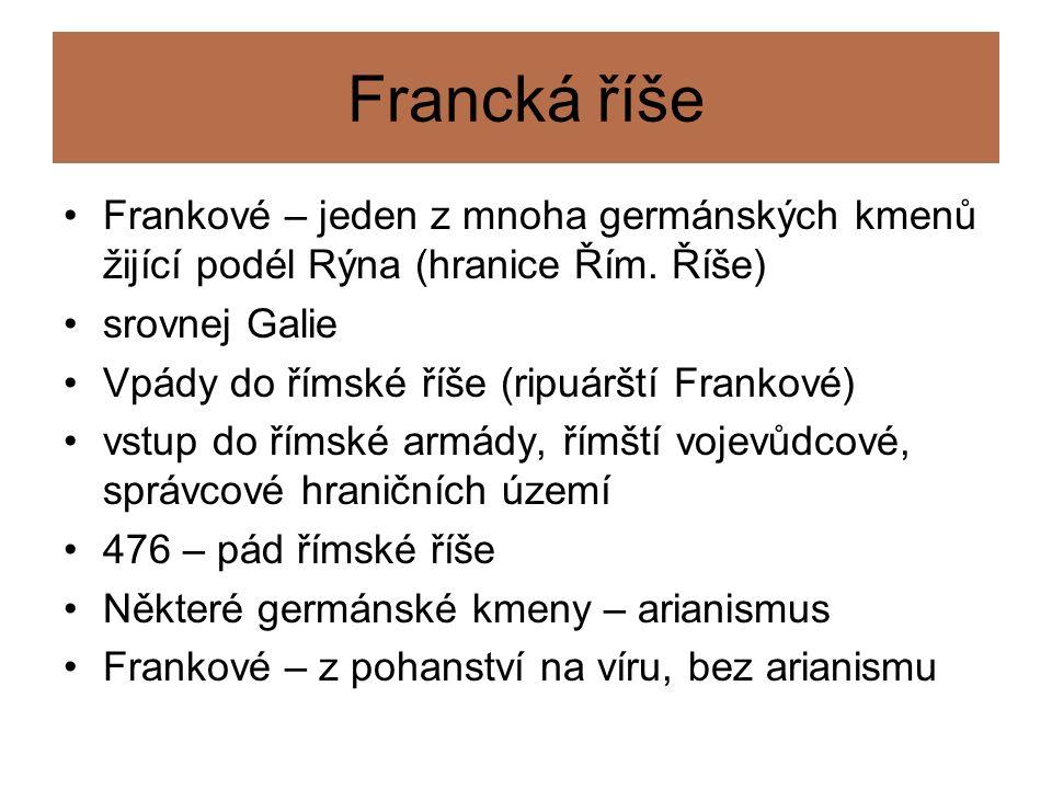 Francká říše Frankové – jeden z mnoha germánských kmenů žijící podél Rýna (hranice Řím.