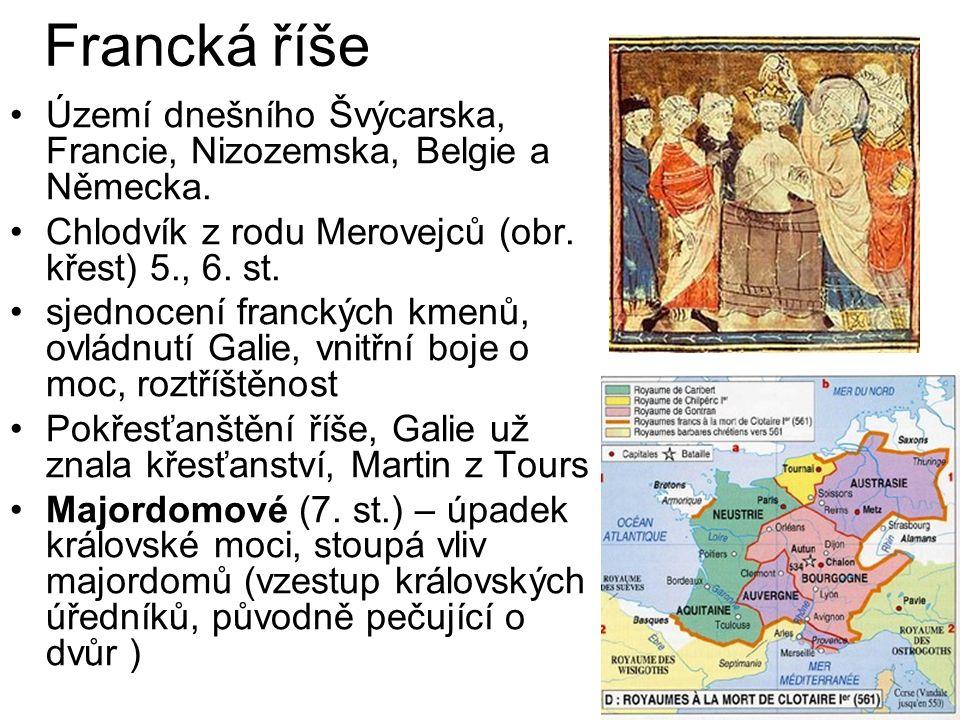 Francká říše Území dnešního Švýcarska, Francie, Nizozemska, Belgie a Německa.