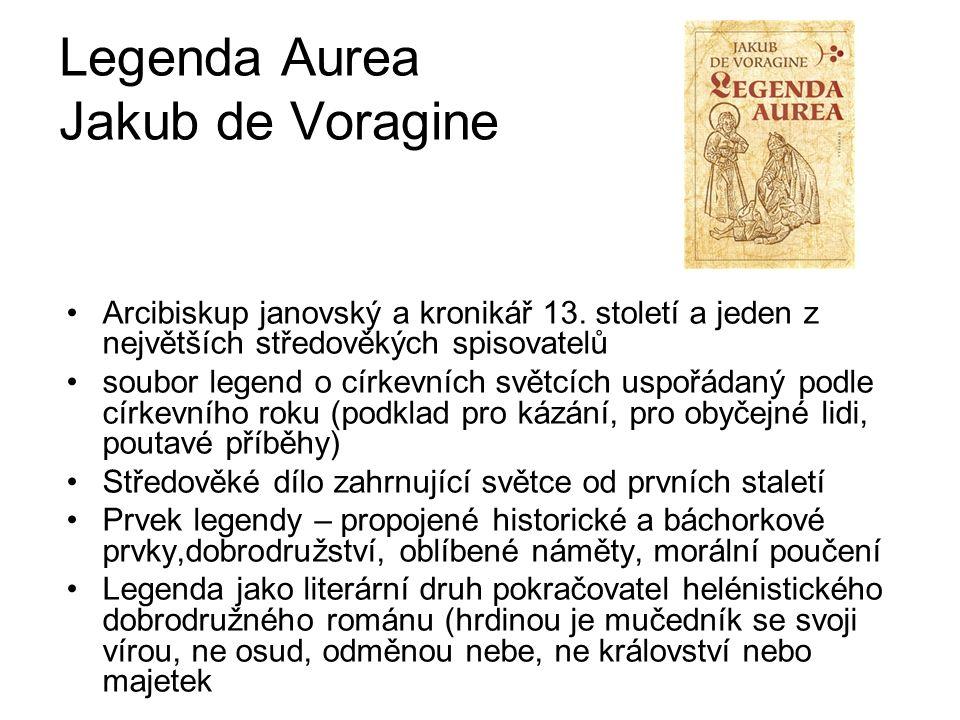 Legenda Aurea Jakub de Voragine Arcibiskup janovský a kronikář 13. století a jeden z největších středověkých spisovatelů soubor legend o církevních sv