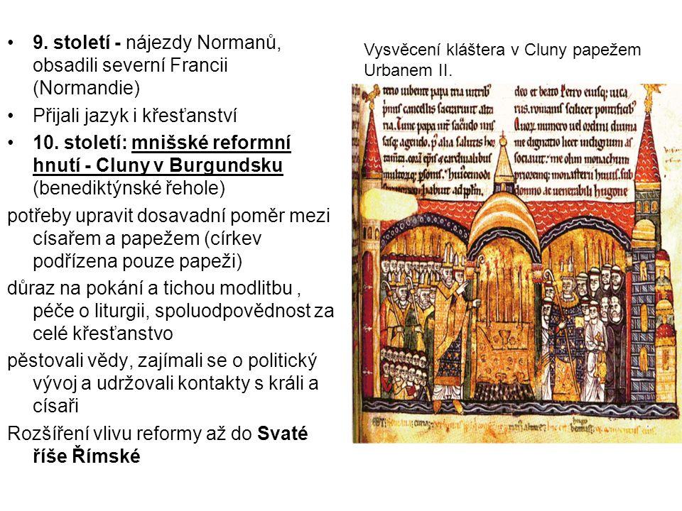 9.století - nájezdy Normanů, obsadili severní Francii (Normandie) Přijali jazyk i křesťanství 10.