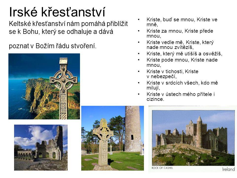 Irské křesťanství Keltské křesťanství nám pomáhá přiblížit se k Bohu, který se odhaluje a dává poznat v Božím řádu stvoření.