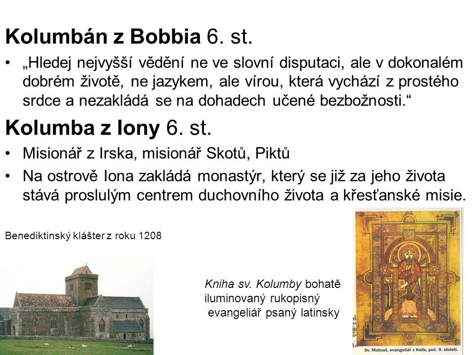"""Kolumbán z Bobbia 6. st. """"Hledej nejvyšší vědění ne ve slovní disputaci, ale v dokonalém dobrém životě, ne jazykem, ale vírou, která vychází z prostéh"""