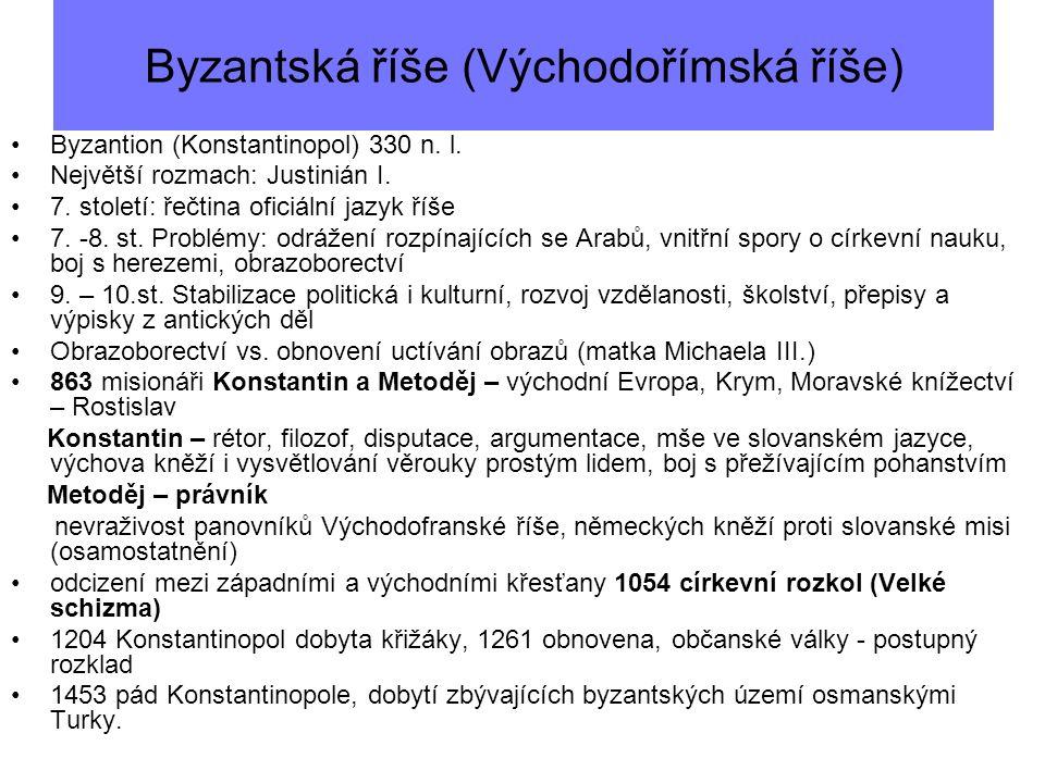Byzantská říše (Východořímská říše) Byzantion (Konstantinopol) 330 n.