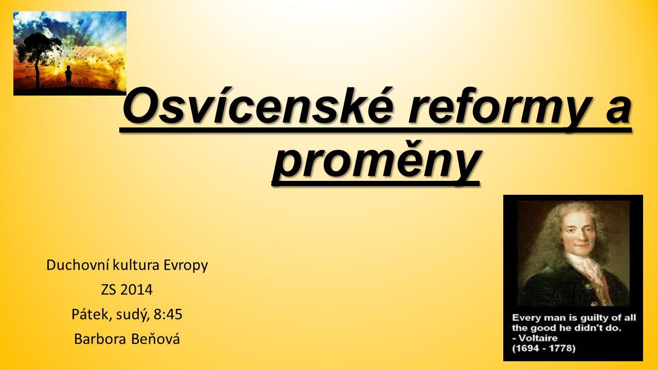 Osvícenské reformy a proměny Duchovní kultura Evropy ZS 2014 Pátek, sudý, 8:45 Barbora Beňová