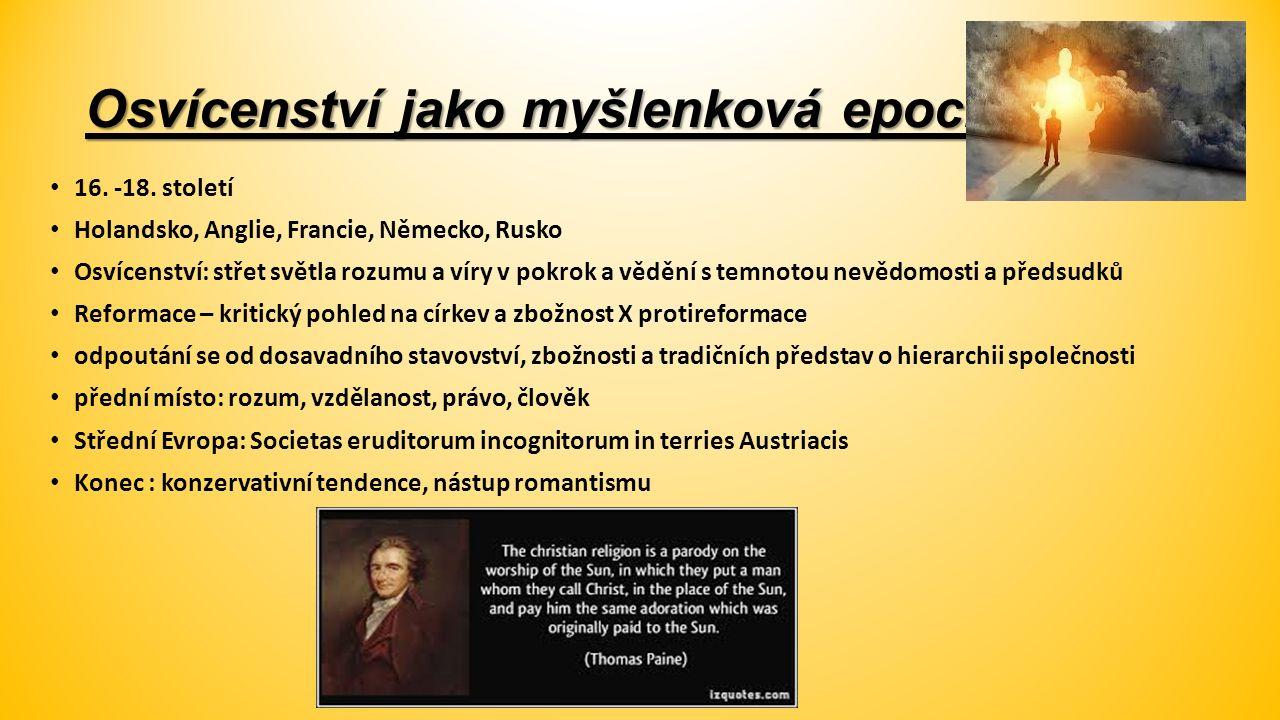 Osvícenství jako myšlenková epocha 16. -18. století Holandsko, Anglie, Francie, Německo, Rusko Osvícenství: střet světla rozumu a víry v pokrok a vědě