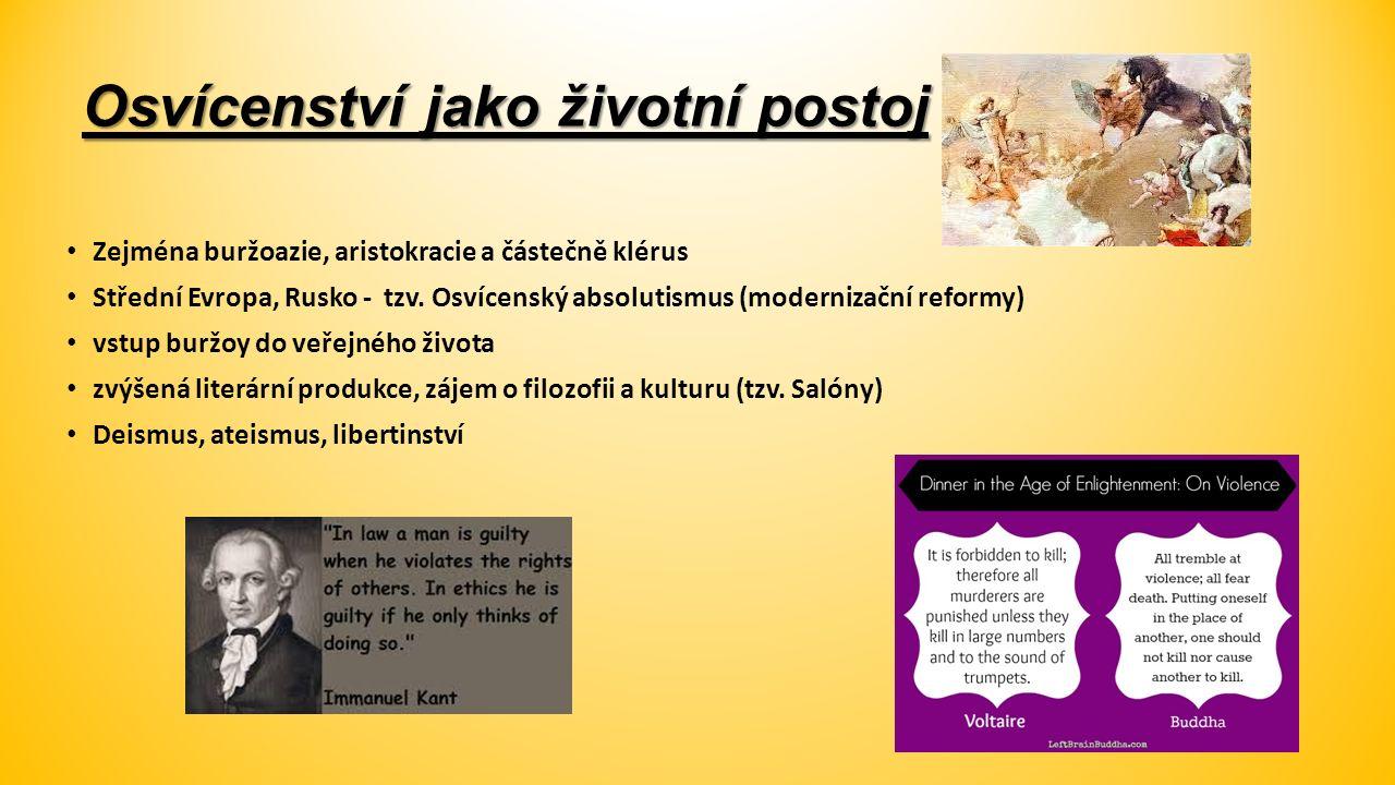Osvícenství jako životní postoj Zejména buržoazie, aristokracie a částečně klérus Střední Evropa, Rusko - tzv.