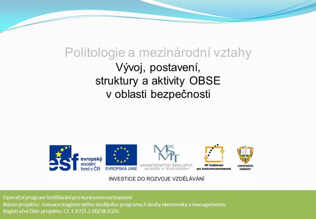 Principy OBSE OBSE je založená na sérii principů daných Závěrečným aktem Helsinské konference z roku 1975.