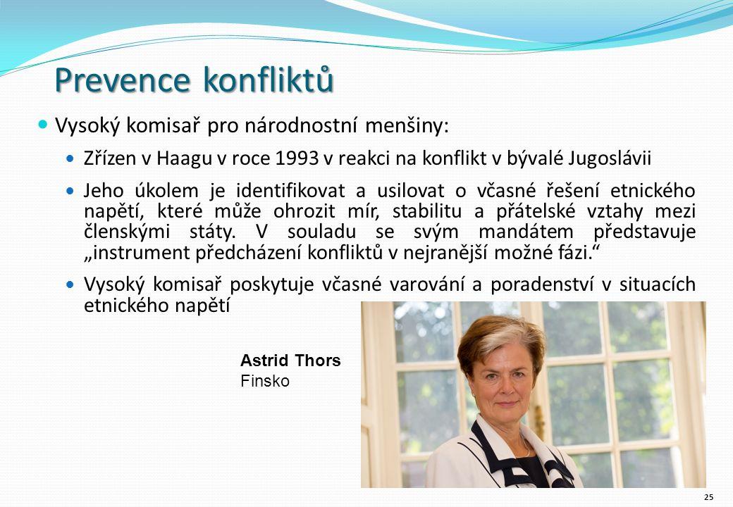 Prevence konfliktů Vysoký komisař pro národnostní menšiny: Zřízen v Haagu v roce 1993 v reakci na konflikt v bývalé Jugoslávii Jeho úkolem je identifikovat a usilovat o včasné řešení etnického napětí, které může ohrozit mír, stabilitu a přátelské vztahy mezi členskými státy.