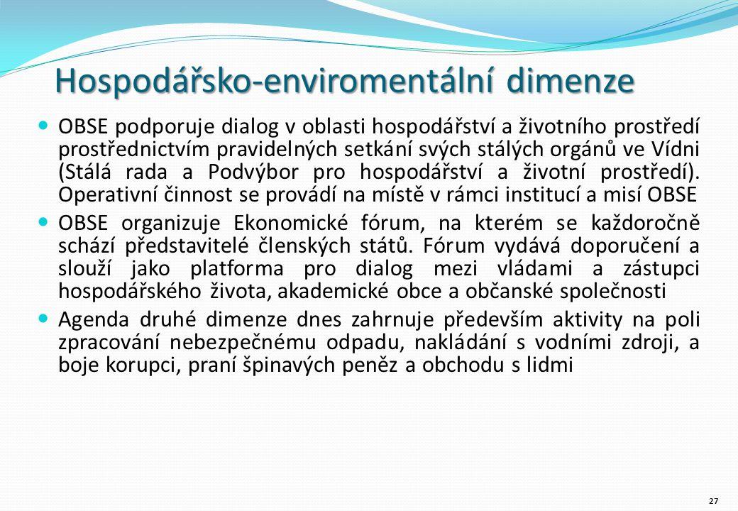 Hospodářsko-enviromentální dimenze OBSE podporuje dialog v oblasti hospodářství a životního prostředí prostřednictvím pravidelných setkání svých stálých orgánů ve Vídni (Stálá rada a Podvýbor pro hospodářství a životní prostředí).