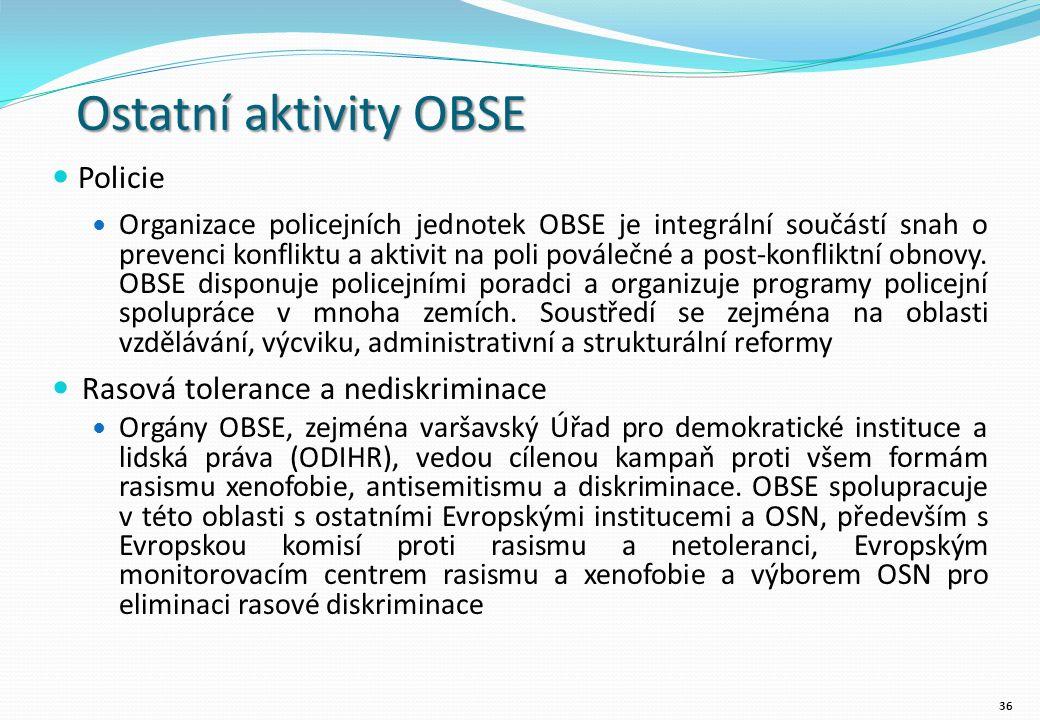 Ostatní aktivity OBSE Policie Organizace policejních jednotek OBSE je integrální součástí snah o prevenci konfliktu a aktivit na poli poválečné a post-konfliktní obnovy.