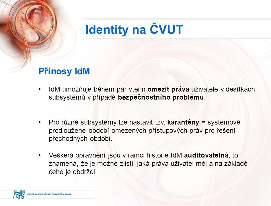 Přínosy IdM IdM umožňuje během pár vteřin omezit práva uživatele v desítkách subsystémů v případě bezpečnostního problému.
