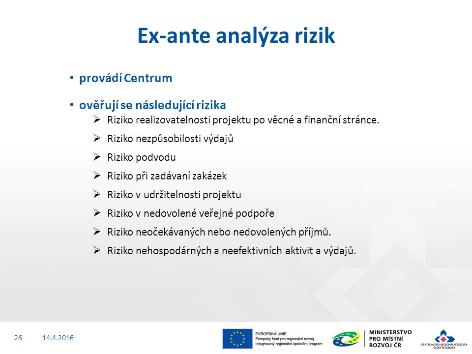 provádí Centrum ověřují se následující rizika  Riziko realizovatelnosti projektu po věcné a finanční stránce.