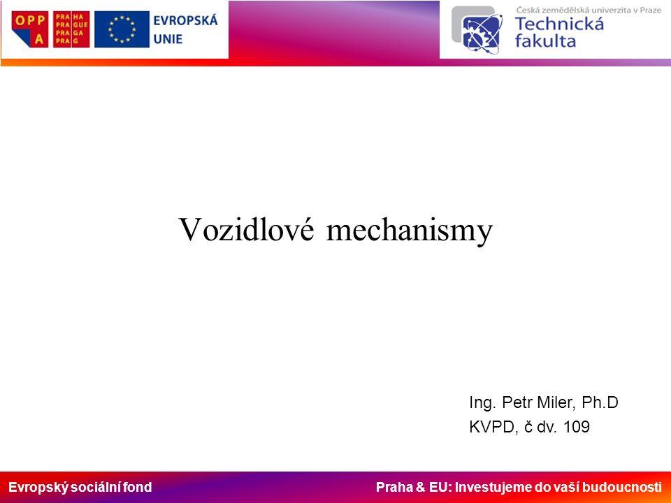 Evropský sociální fond Praha & EU: Investujeme do vaší budoucnosti Vozidlové mechanismy Ing. Petr Miler, Ph.D KVPD, č dv. 109