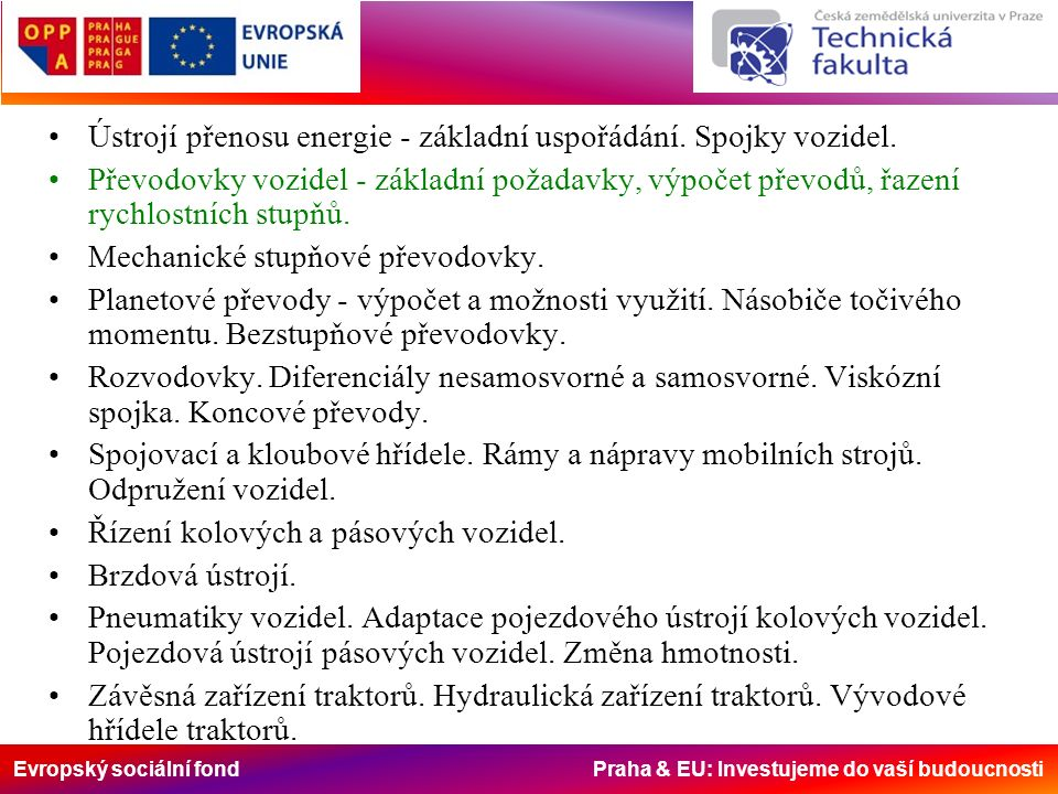 Evropský sociální fond Praha & EU: Investujeme do vaší budoucnosti Ústrojí přenosu energie - základní uspořádání. Spojky vozidel. Převodovky vozidel -