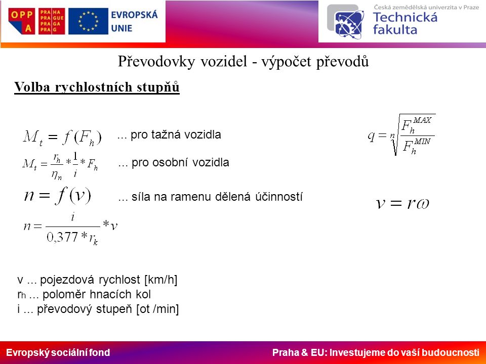Evropský sociální fond Praha & EU: Investujeme do vaší budoucnosti Převodovky vozidel - výpočet převodů Volba rychlostních stupňů v... pojezdová rychl