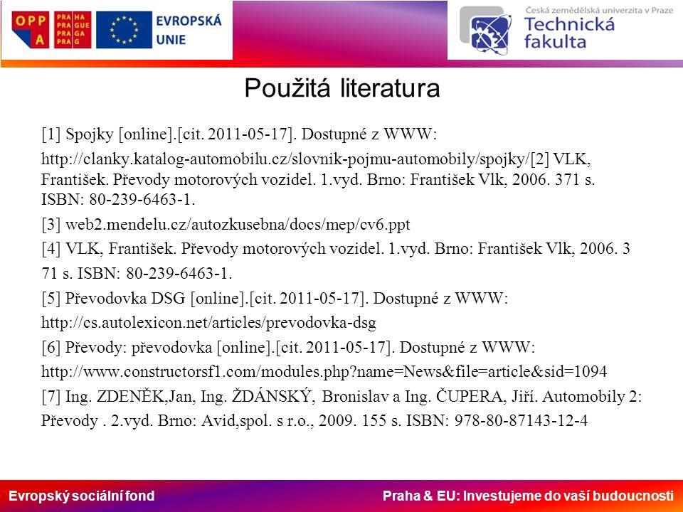 Použitá literatura [1] Spojky [online].[cit. 2011-05-17]. Dostupné z WWW: http://clanky.katalog-automobilu.cz/slovnik-pojmu-automobily/spojky/[2] VLK,