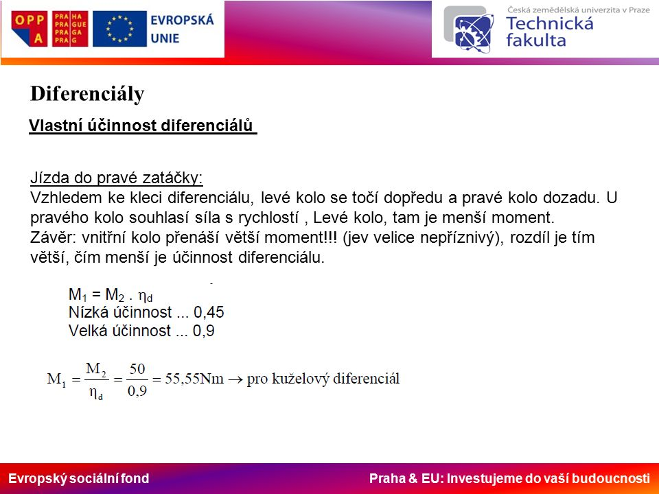 Evropský sociální fond Praha & EU: Investujeme do vaší budoucnosti Jízda do pravé zatáčky: Vzhledem ke kleci diferenciálu, levé kolo se točí dopředu a pravé kolo dozadu.