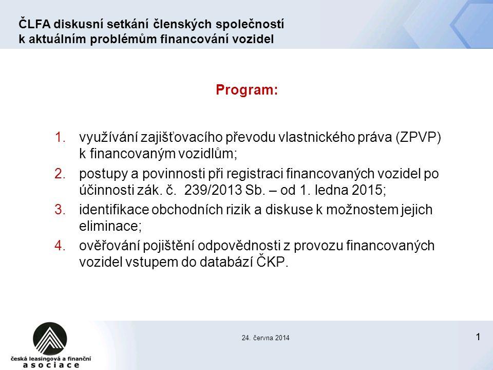 11 Program: 1.využívání zajišťovacího převodu vlastnického práva (ZPVP) k financovaným vozidlům; 2.postupy a povinnosti při registraci financovaných vozidel po účinnosti zák.