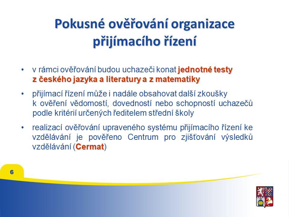 Pokusné ověřování organizace přijímacího řízení jednotné testyv rámci ověřování budou uchazeči konat jednotné testy z českého jazyka a literatury a z matematiky přijímací řízení může i nadále obsahovat další zkoušky k ověření vědomostí, dovedností nebo schopností uchazečů podle kritérií určených ředitelem střední školy Cermatrealizací ověřování upraveného systému přijímacího řízení ke vzdělávání je pověřeno Centrum pro zjišťování výsledků vzdělávání (Cermat) 6