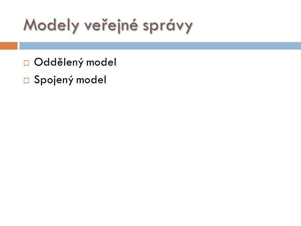 Modely veřejné správy  Oddělený model  Spojený model