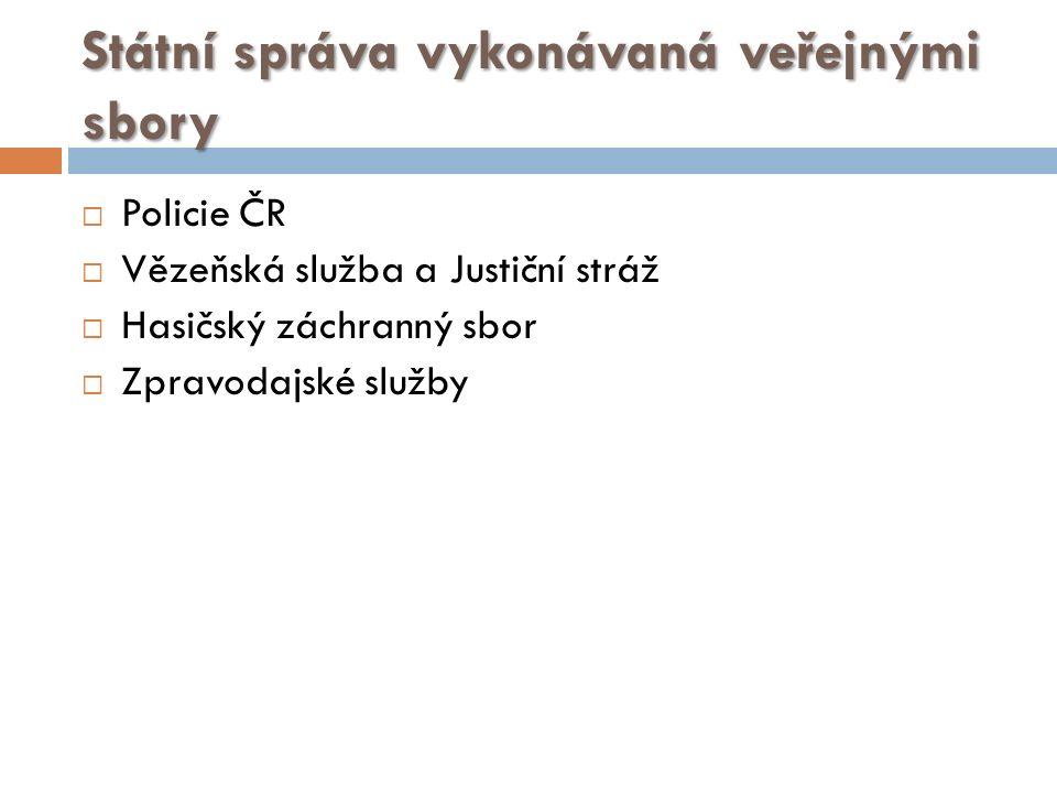 Státní správa vykonávaná veřejnými sbory  Policie ČR  Vězeňská služba a Justiční stráž  Hasičský záchranný sbor  Zpravodajské služby