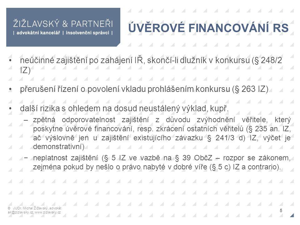 ÚVĚROVÉ FINANCOVÁNÍ RS neúčinné zajištění po zahájení IŘ, skončí-li dlužník v konkursu (§ 248/2 IZ) přerušení řízení o povolení vkladu prohlášením konkursu (§ 263 IZ) další rizika s ohledem na dosud neustálený výklad, kupř.