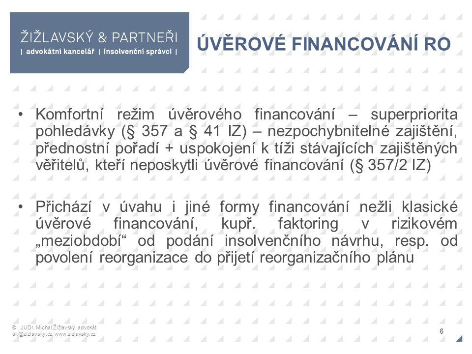 ÚVĚROVÉ FINANCOVÁNÍ RO Komfortní režim úvěrového financování – superpriorita pohledávky (§ 357 a § 41 IZ) – nezpochybnitelné zajištění, přednostní pořadí + uspokojení k tíži stávajících zajištěných věřitelů, kteří neposkytli úvěrové financování (§ 357/2 IZ) Přichází v úvahu i jiné formy financování nežli klasické úvěrové financování, kupř.
