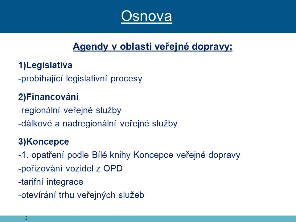 2 Agendy v oblasti veřejné dopravy: 1)Legislativa -probíhající legislativní procesy 2)Financování -regionální veřejné služby -dálkové a nadregionální veřejné služby 3)Koncepce -1.