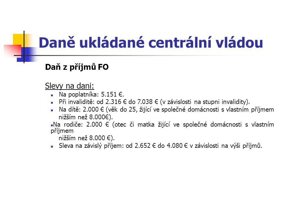 Daně ukládané centrální vládou Daň z příjmů FO Slevy na dani: Na poplatníka: 5.151 €. Při invaliditě: od 2.316 € do 7.038 € (v závislosti na stupni in