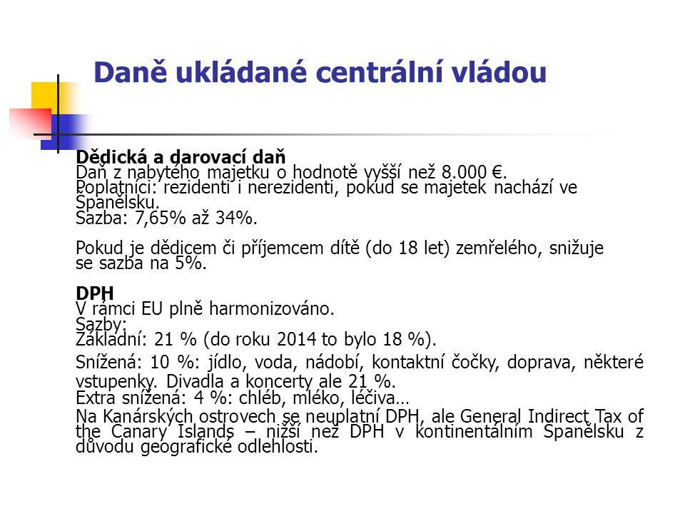 Daně ukládané centrální vládou Dědická a darovací daň Daň z nabytého majetku o hodnotě vyšší než 8.000 €. Poplatníci: rezidenti i nerezidenti, pokud s