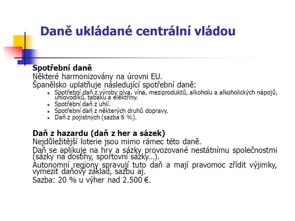 Daně ukládané centrální vládou Spotřební daně Některé harmonizovány na úrovni EU. Španělsko uplatňuje následující spotřební daně: Spotřební daň z výro